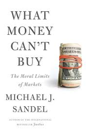 what money can t buy the moral limits of markets foundation for what money can t buy the moral limits of markets foundation for economic education working for a and prosperous world