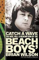 The <b>Beach Boys</b>: The Definitive Diary of America's Greatest Band ...