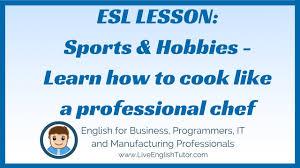 esl sports hobbies learn how to cook like a professional esl sports hobbies learn how to cook like a professional chef