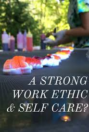 strong work ethic self care miss american dye strong work ethic self care