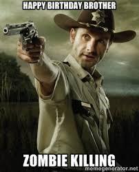 happy birthday brother zombie killing - Walking Dead: Rick Grimes ... via Relatably.com