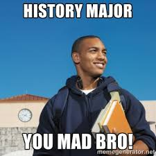 History Major You mad bro! - Black College Freshman | Meme Generator via Relatably.com