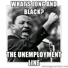 What's long and black? The unemployment line - I HAVE A DREAM ... via Relatably.com