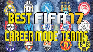 best fifa career mode teams to start richest most best fifa 17 career mode teams to start richest most fun teams to use