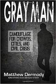 Gray Man: <b>Camouflage for</b> Crowds, Cities, and Civil Crisis: Dermody ...