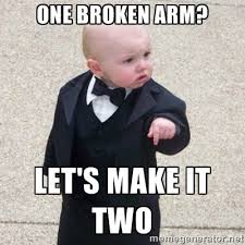 One broken arm? Let's make it two - Mafia Baby | Meme Generator via Relatably.com