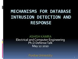 MECHANISMS FOR DATABASE INTRUSION DETECTION AND RESPONSE ASHISH KAMRA Electrical and Computer Engineering Ph D Thesis