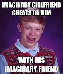 Imaginary girlfriend cheats on him With his imaginary friend - Bad ... via Relatably.com