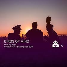 <b>Birds</b> Of Mind - Robot <b>Heart</b> 10 Year Anniversary - Burning Man 2017