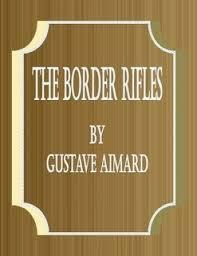 The Border Rifles by <b>Gustave Aimard</b> (eBook) - Lulu