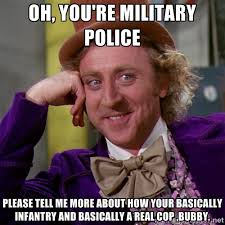 Oh, You're Military Police Please tell me more about how your ... via Relatably.com