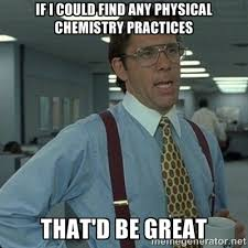 If i could find any physical chemistry practices That'd be great ... via Relatably.com