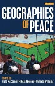 Geographies of Peace - <b>Fiona McConnell</b>, Nick Megoran, Philippa ...