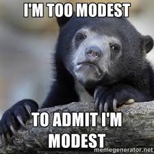 I'm too modest To admit i'm modest - Confession Bear | Meme Generator via Relatably.com