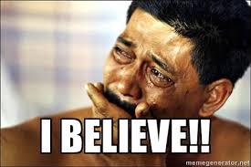 I BELIEVE!! - indian man crying | Meme Generator via Relatably.com