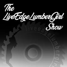 The LiveEdgeLumberGirl Show