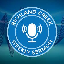 Richland Creek Weekly Sermon Podcast