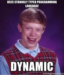Uses strongly typed programming language dynamic - Bad luck Brian ... via Relatably.com