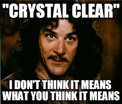 "crystal Clear"" - You Keep Using That Word meme on Memegen via Relatably.com"