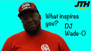 what inspires you dj wade o