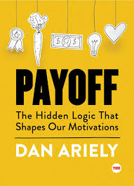 payoff the hidden logic that shapes our motivations ted books payoff the hidden logic that shapes our motivations ted books dan ariely 9781501120046 com books