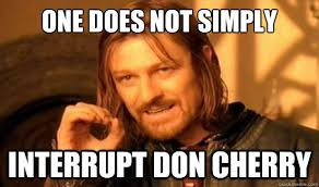 One Does Not Simply interrupt don cherry - Boromir - quickmeme via Relatably.com