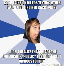Complains on me for texting other women behind her back online ... via Relatably.com