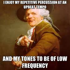 I Enjoy My REPETITIVE Percussion At An Upbeat Tempo And My Tones ... via Relatably.com
