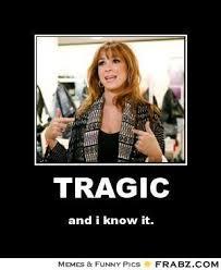 TRAGIC... - Meme Generator Posterizer via Relatably.com