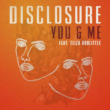 You & Me (ft. Eliza Doolittle) - Disclosure