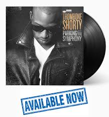 <b>Parking</b> Lot Symphony Available On Vinyl - <b>Trombone Shorty</b>