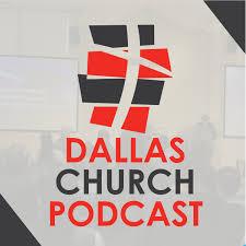 Dallas Church Podcast