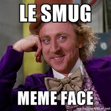 LE SMUG MEME FACE - willywonka | Meme Generator via Relatably.com