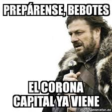 Meme Prepare Yourself - prepárense, bebotes el corona capital ya ... via Relatably.com