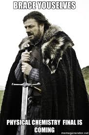 Brace youselves physical chemistry final is coming - Ned Stark ... via Relatably.com