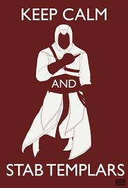 <b>Keep Calm And Stab</b> Templars | Assassins creed, Assassins creed ...