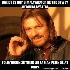 One does not simply memorize the dewey decimal system to ... via Relatably.com