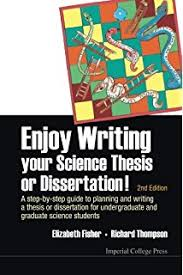 Enjoy Writing Your Science Thesis or Dissertation  A Step by Step Guide to Planning and