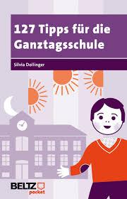 127 Tipps für die Ganztagsschule - Silvia Dollinger - BELTZ - 9783407628527