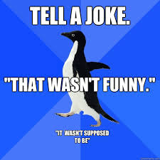 "tell a joke. ""that wasn't funny."" ""It wasn't supposed to be ... via Relatably.com"