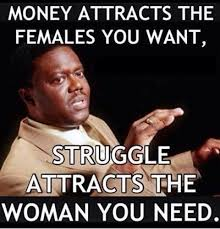 FunniestMemes.com - Funniest Memes - [Money Attracts The Females ... via Relatably.com