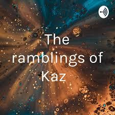 The ramblings of Kaz