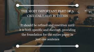 critical essay general overview   privatewriting the most important part of a critical essay is thesis it should be refind and