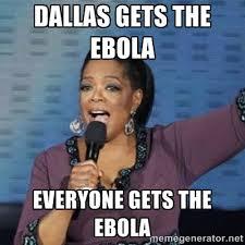 Dallas Gets the Ebola Everyone gets the Ebola - oprah winfrey ... via Relatably.com