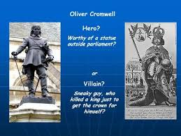 walt  cromwell  hero or villain  it is tuesday the  th of    oliver cromwell hero  worthy of a statue outside parliament  or villain  sneaky guy