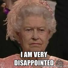 I am very disappointed - Queen Elizabeth II | Meme Generator via Relatably.com