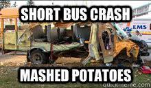 Short Bus Crash memes | quickmeme via Relatably.com