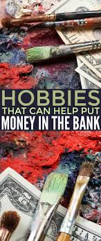17 best ideas about hobbies hobby ideas hobbies to hobbies that can help put money in the bank