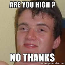 are you high ? no thanks - really high guy   Meme Generator via Relatably.com