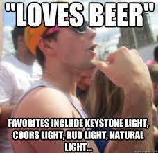 "LOVES BEER"" favorites include keystone light, coors light, bud ... via Relatably.com"